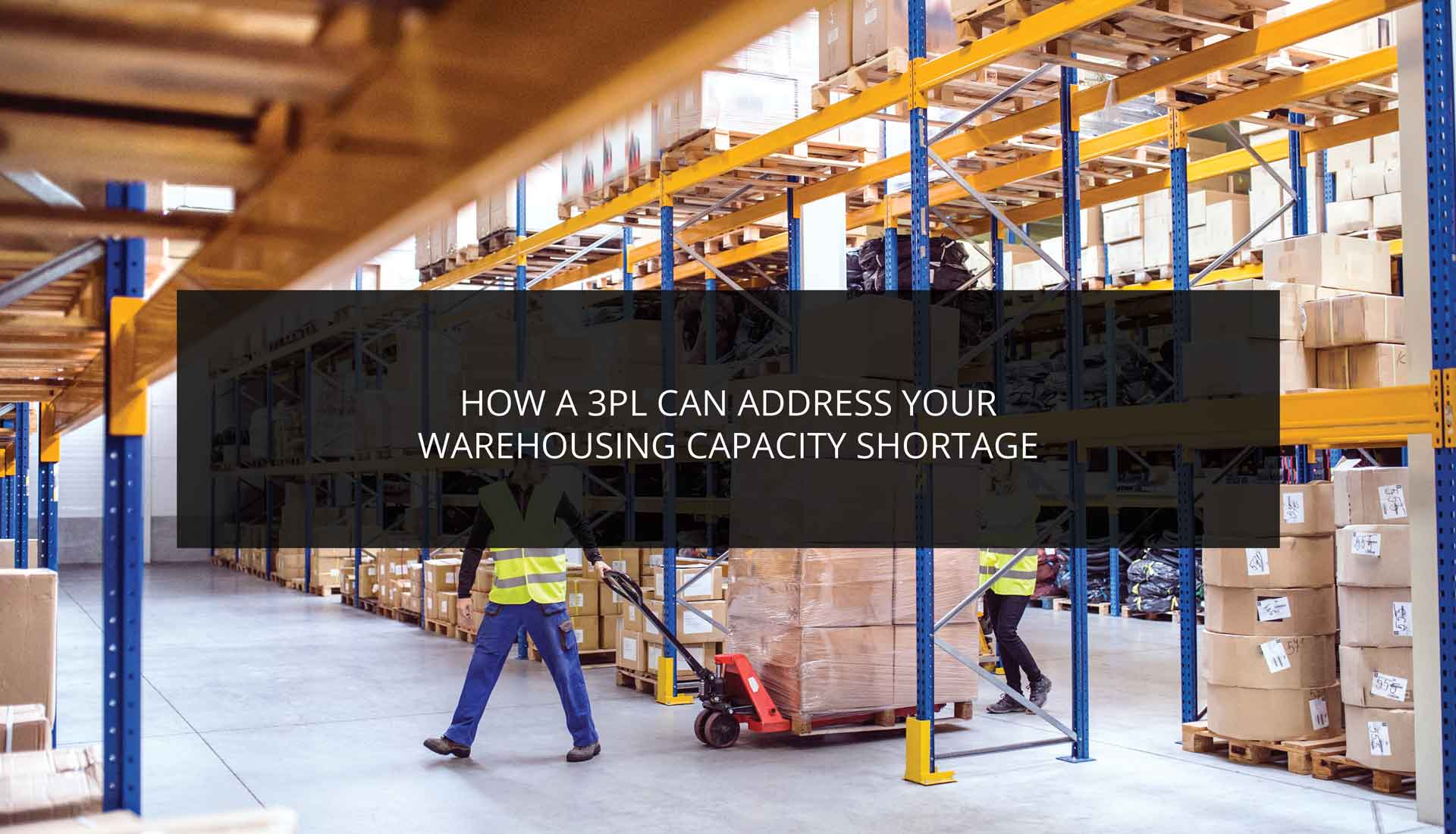 How a 3PL Can Address Your Warehousing Capacity Shortage