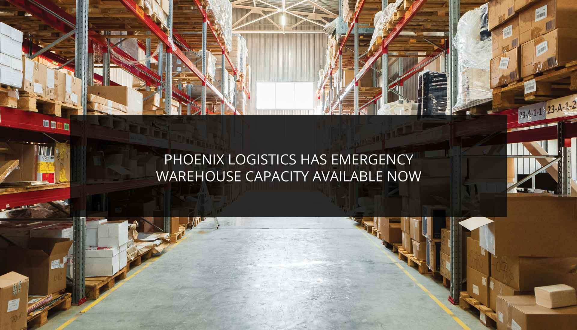 Phoenix Logistics Has Emergency Warehouse Capacity Available Now