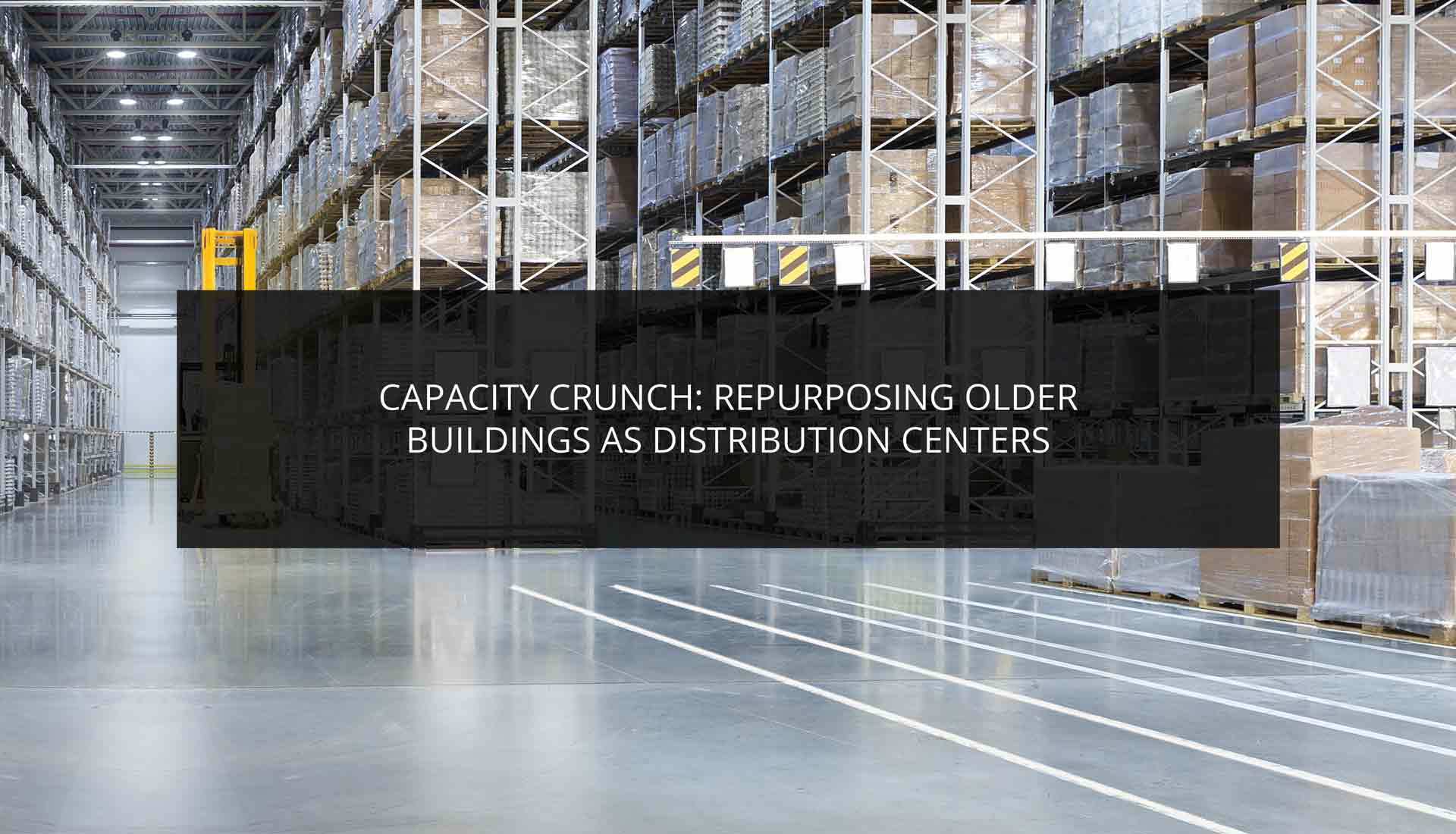 Capacity Crunch: Repurposing Older Buildings as Distribution Centers