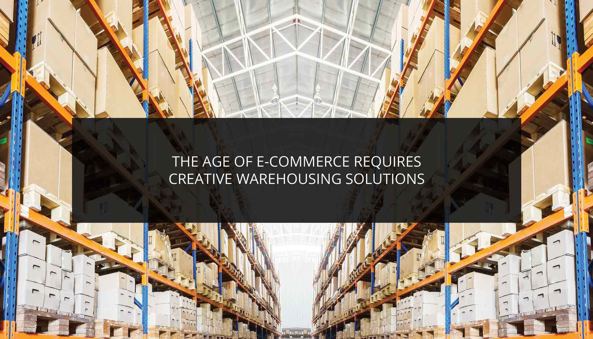 The Age of E-Commerce Requires Creative Warehousing Solutions