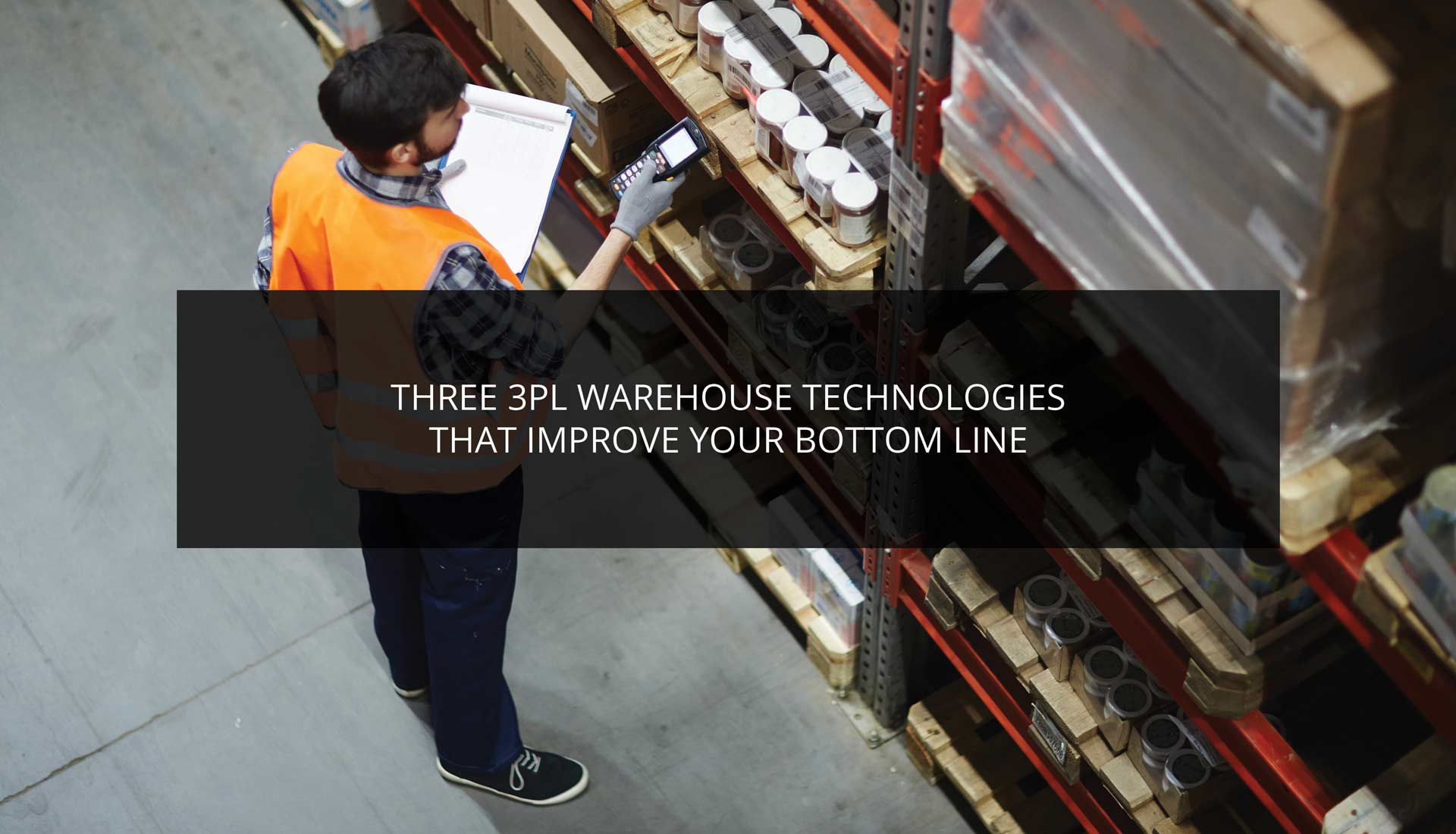 Three 3PL Warehouse Technologies That Improve Your Bottom Line
