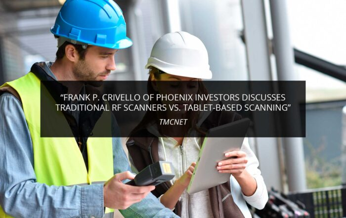 Frank P. Crivello of Phoenix Investors Discusses Traditional RF Scanners vs. Tablet-Based Scanning