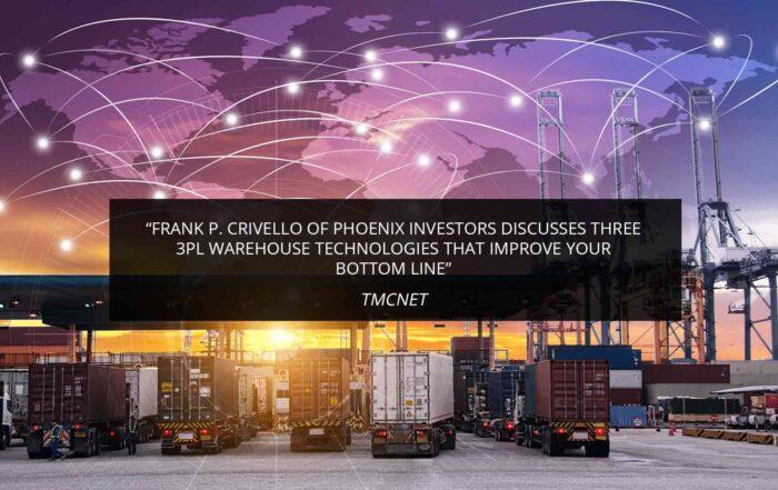 Frank P. Crivello of Phoenix Investors Discusses Three 3PL Warehouse Technologies That Improve Your Bottom Line