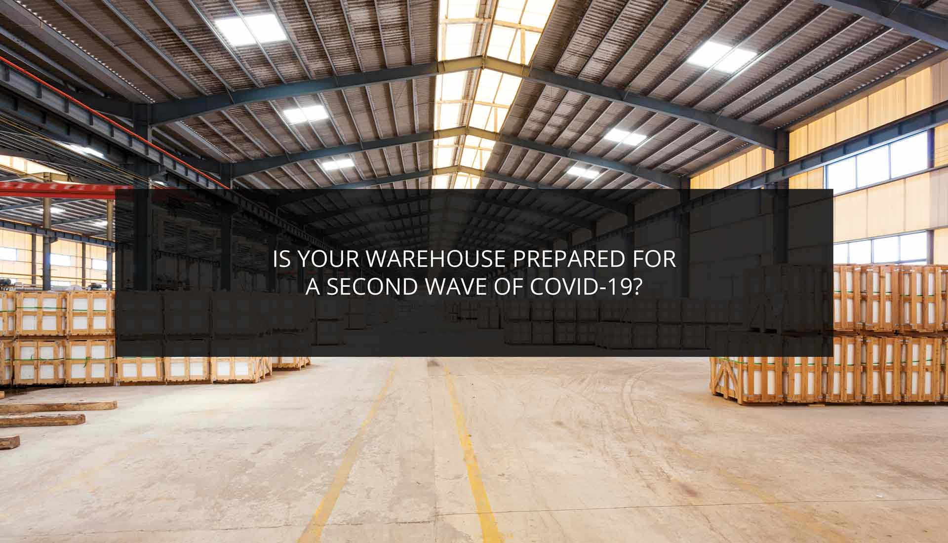 Is Your Warehouse Prepared for a Second Wave of COVID-19?