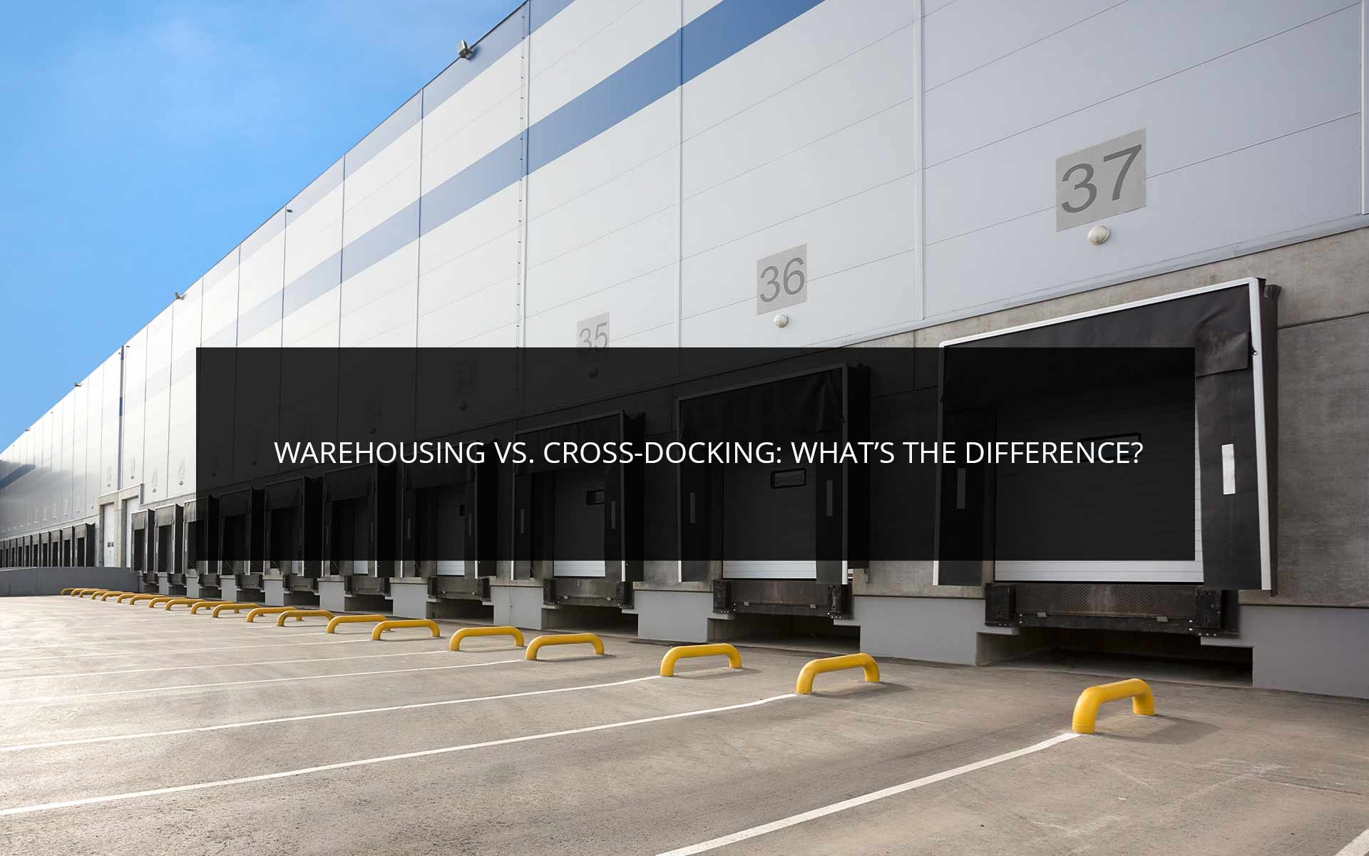 Warehousing vs. Cross-Docking: What's the Difference?