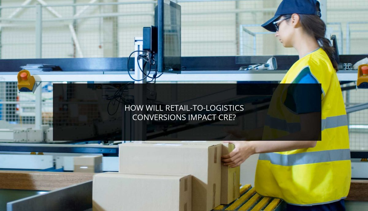 How Will Retail-to-Logistics Conversions Impact CRE?