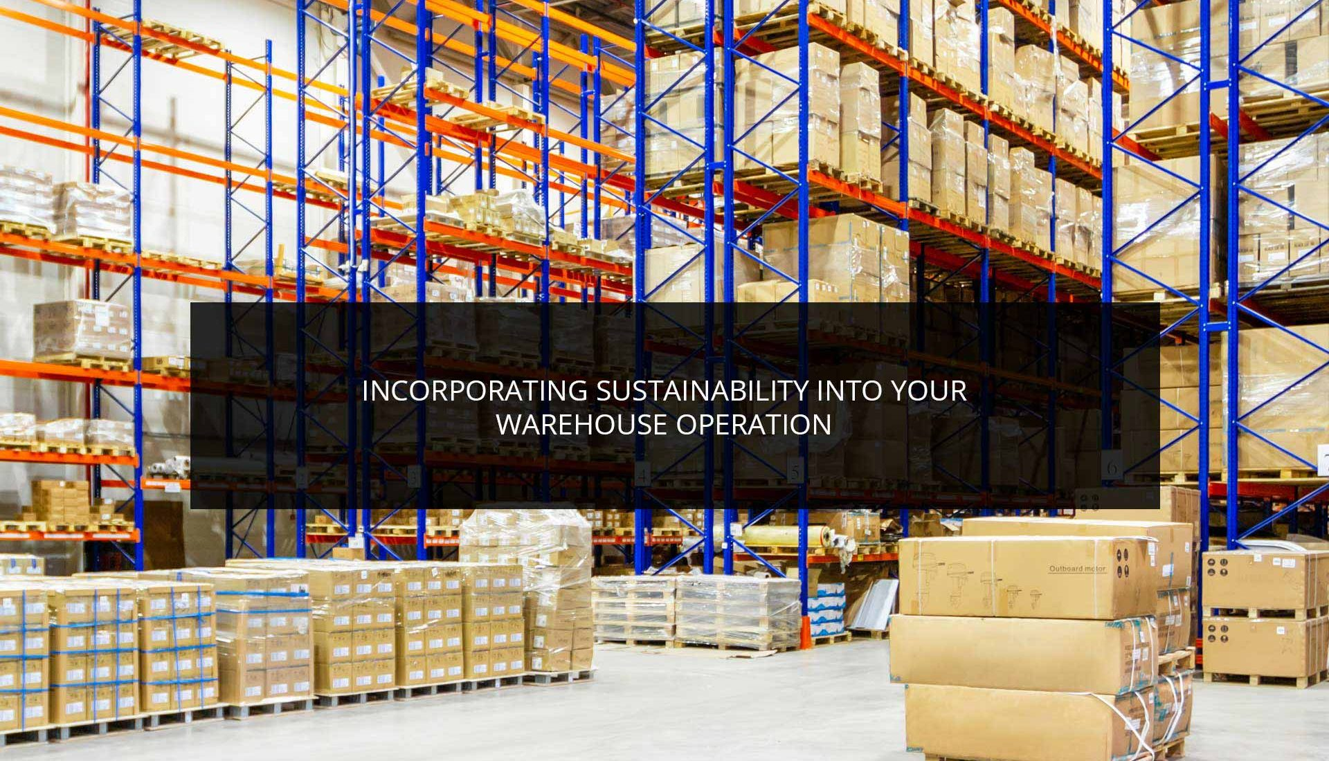 Incorporating Sustainability Into Your Warehouse Operation