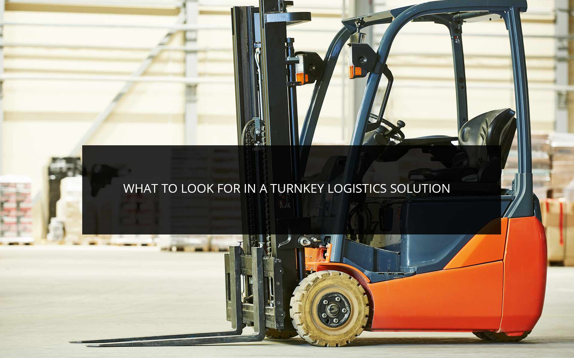What to Look for in a Turnkey Logistics Solution